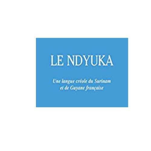 Le Ndyuka: Une langue créole du Surinam et de Guyane française